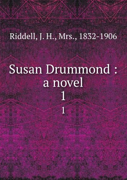 J. H. Riddell Susan Drummond : a novel. 1