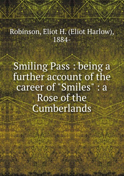 Eliot Harlow Robinson Smiling Pass : being a further account of the career of Smiles : a Rose of the Cumberlands no one the scarred page of smiles