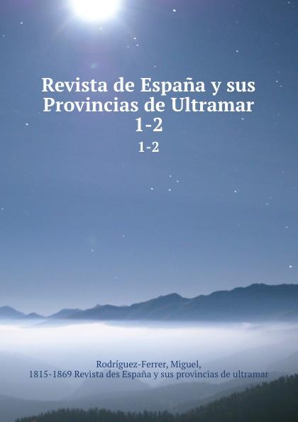 Miguel Rodríguez-Ferrer Revista de Espana y sus Provincias de Ultramar. 1-2 rodríguez pérez miguel alberto paralisis vocal valoracion y rehabilitacion