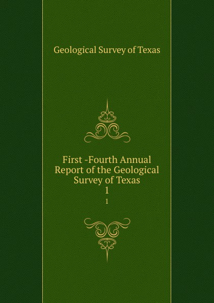 Geological Survey of Texas First -Fourth Annual Report of the Geological Survey of Texas. 1