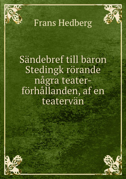 Frans Hedberg Sandebref till baron Stedingk rorande nagra teater-forhallanden, af en teatervan nagra vpa