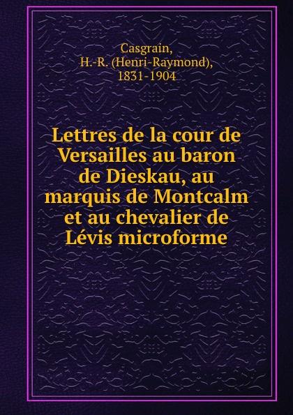 Henri-Raymond Casgrain Lettres de la cour de Versailles au baron de Dieskau, au marquis de Montcalm et au chevalier de Levis microforme футболка levis
