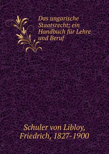 Das ungarische Staatsrecht; ein Handbuch fur Lehre und Beruf
