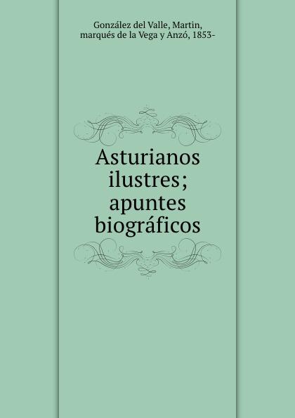 Martin González del Valle Asturianos ilustres; apuntes biograficos