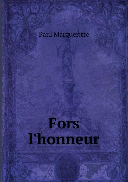 Paul Margueritte Fors l.honneur edmond pilon paul et victor margueritte classic reprint