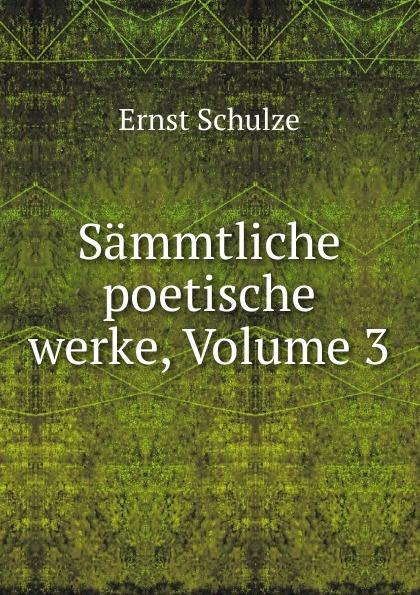 лучшая цена Ernst Schulze Sammtliche poetische werke, Volume 3