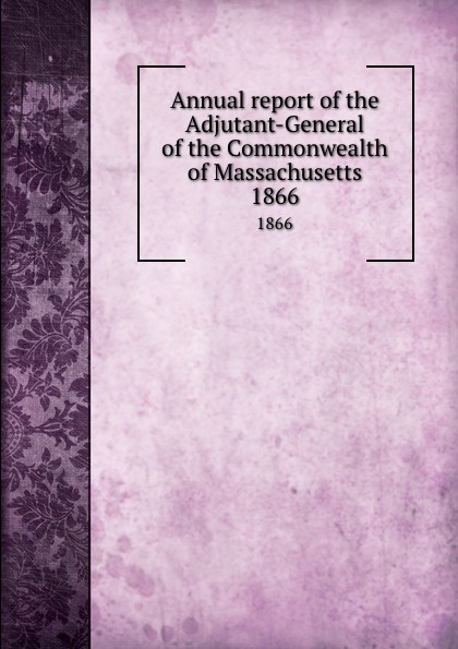 Annual report of the Adjutant-General of the Commonwealth of Massachusetts. 1866