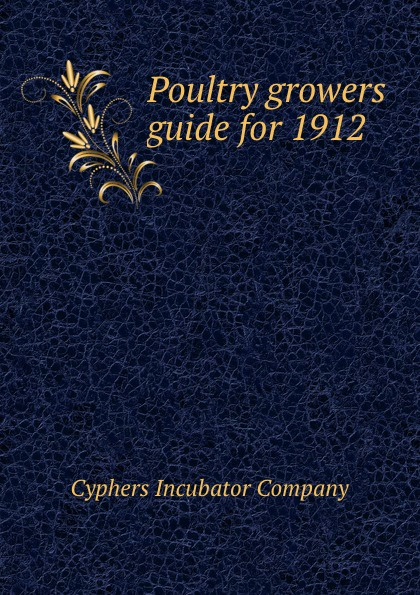 Cyphers Incubator Poultry growers guide for 1912