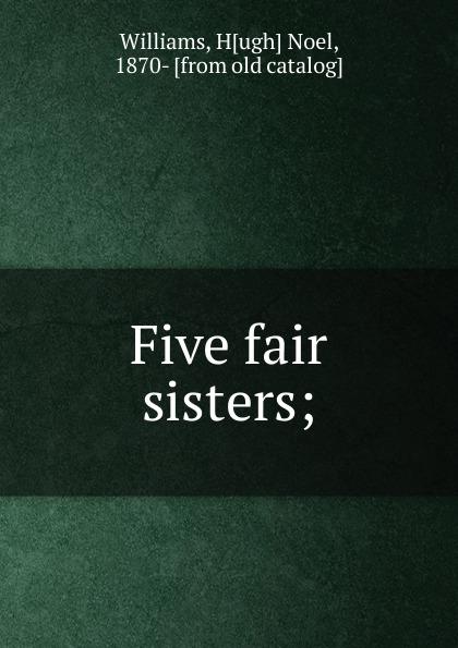Hugh Noel Williams Five fair sisters;
