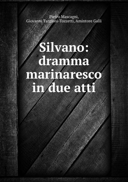 Pietro Mascagni Silvano: dramma marinaresco in due atti pietro mascagni silvano dramma marinaresco in due atti