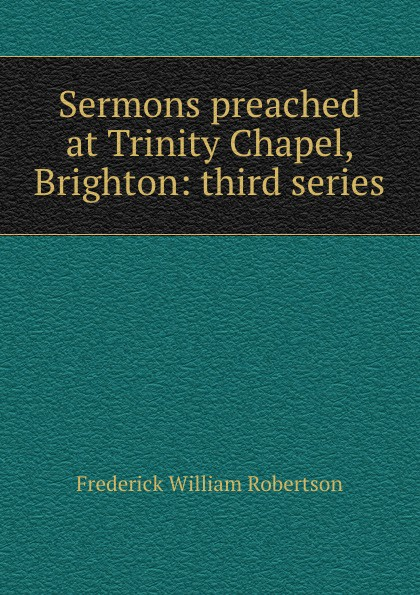 Frederick William Robertson Sermons preached at Trinity Chapel, Brighton: third series вешалка sheffilton sht cr450 черный серый