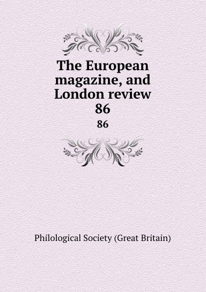 The European magazine, and London review. 86 magazine 86