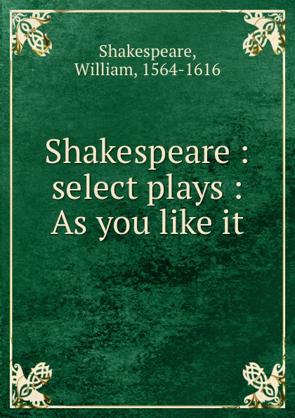 Shakespeare : select plays : As you like it