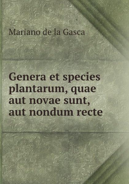 Mariano de la Gasca Genera et species plantarum, quae aut novae sunt, aut nondum recte . c f de martius nova genera et species plantarum brasiliensium volume 2