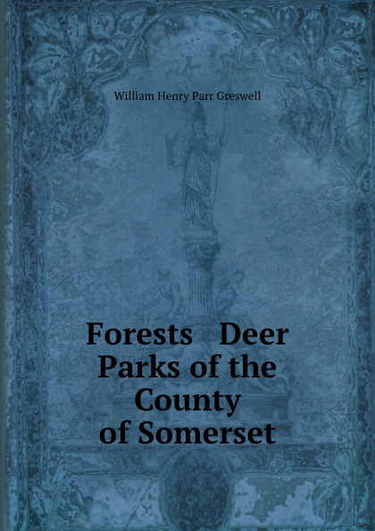 William Henry Parr Greswell Forests . Deer Parks of the County of Somerset william parr greswell annals of parisian typography containing an account of the earliest typographical establishments of paris