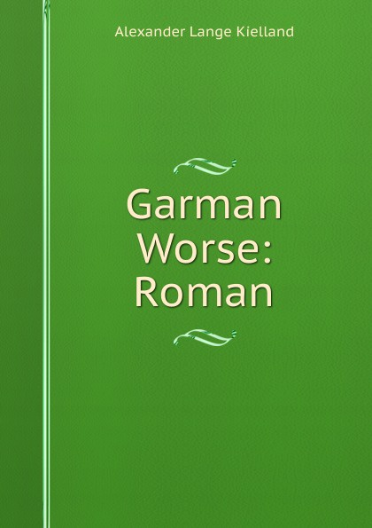 Alexander Lange Kielland Garman . Worse: Roman