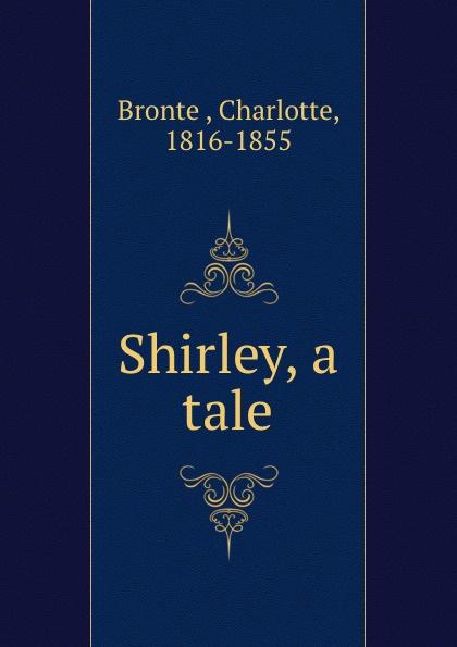 Charlotte Brontë Shirley, a tale