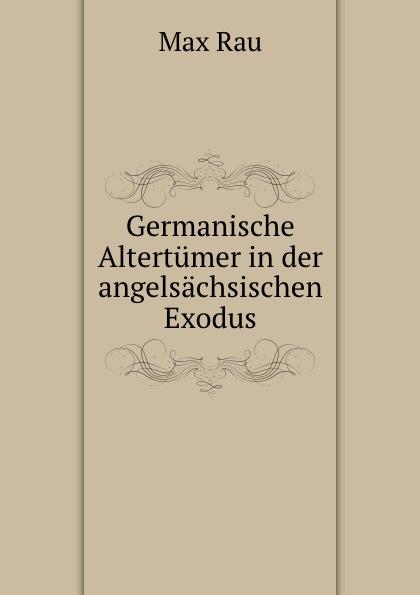 Max Rau Germanische Altertumer in der angelsachsischen Exodus thorsten michael rau sympathisch mehr verkaufen