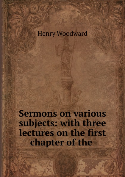 Henry Woodward Sermons on various subjects: with three lectures on the first chapter of the . edward thomson sermons on miscellaneous subjects 1849