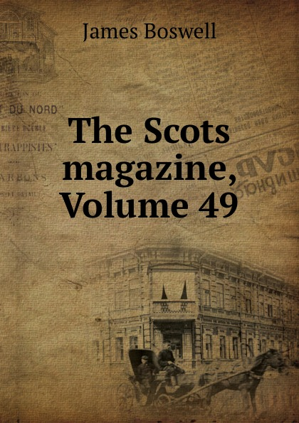 James Boswell The Scots magazine, Volume 49 james cochran j informs abok