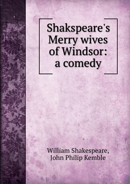 William Shakespeare Shakspeare.s Merry wives of Windsor: a comedy