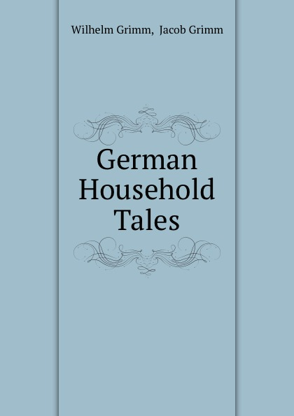 Wilhelm Grimm German Household Tales