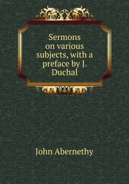 John Abernethy Sermons on various subjects, with a preface by J. Duchal. murphy james j sermons on various subjects