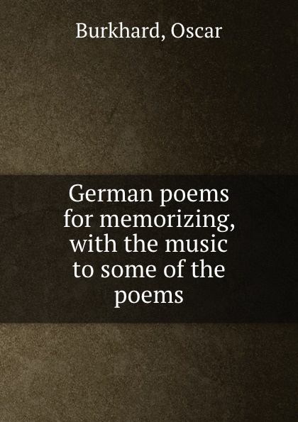 Oscar Burkhard German poems for memorizing, with the music to some of the poems unknown required poems for reading and memorizing