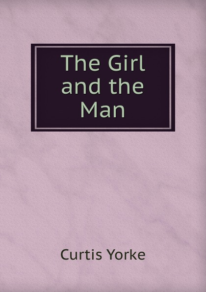 Curtis Yorke The Girl and the Man curtis yorke um des kindes willen