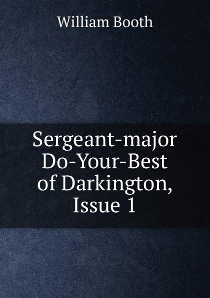 William Booth Sergeant-major Do-Your-Best of Darkington, Issue 1