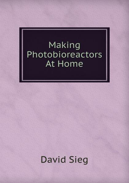 David Sieg Making Photobioreactors At Home