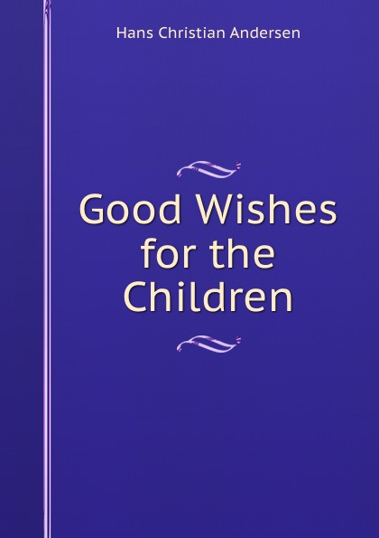 Ганс Христиан Андерсен Good Wishes for the Children