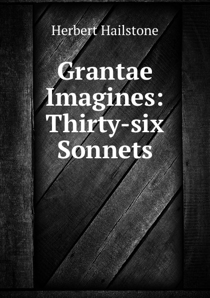 Herbert Hailstone Grantae Imagines: Thirty-six Sonnets luis estable thirty religious sonnets