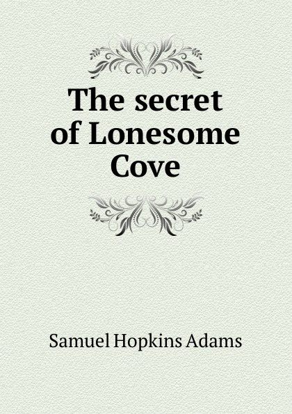 Samuel Hopkins Adams The secret of Lonesome Cove