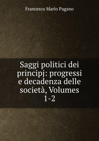Francesco Mario Pagano Saggi politici dei principj: progressi e decadenza delle societa, Volumes 1-2 francesco caracciolo onorata societa e societa onorata