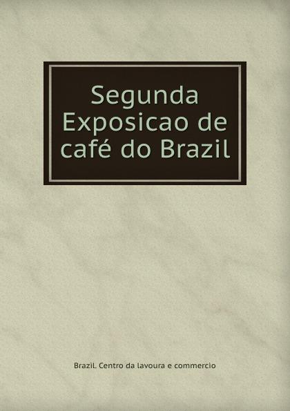 Brazil. Centro da lavoura e commercio Segunda Exposicao de cafe do Brazil brazil centro da lavoura e commercio breve noticia sobre a primeira exposicao de cafe do brazil