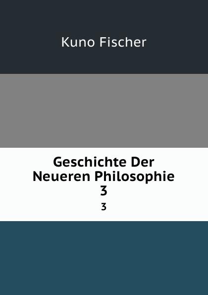 Geschichte Der Neueren Philosophie. 3