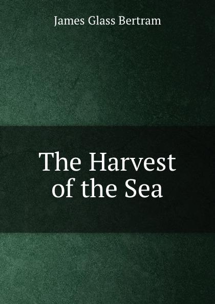 James Glass Bertram The Harvest of the Sea