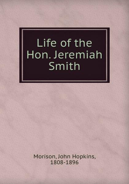 John Hopkins Morison Life of the Hon. Jeremiah Smith c c hopkins my life in advertising