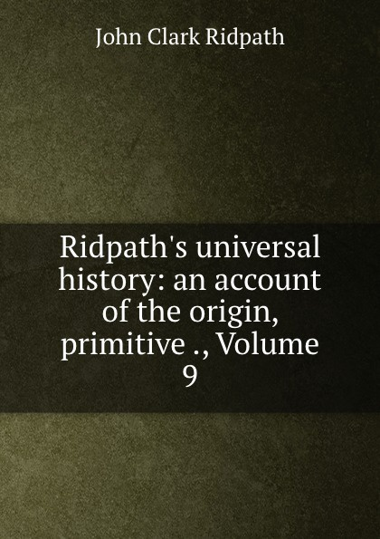 где купить John Clark Ridpath Ridpath.s universal history: an account of the origin, primitive ., Volume 9 по лучшей цене