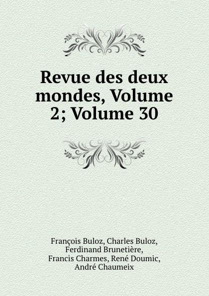 François Buloz Revue des deux mondes, Volume 2;.Volume 30 unknown author revue des deux mondes 1889 vol 96 lixe annee troisieme periode classic reprint
