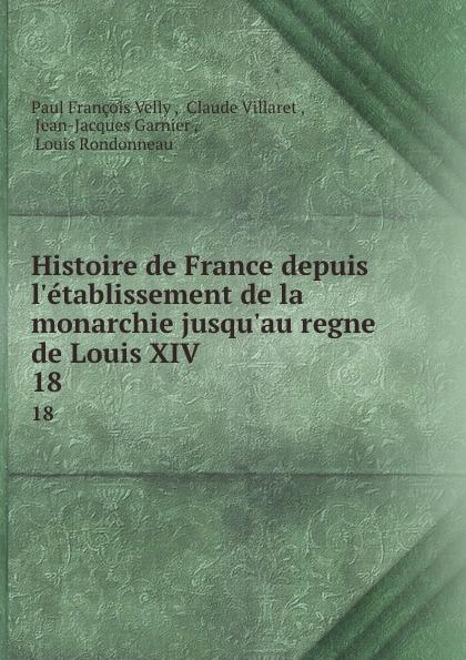 Histoire de France depuis l.etablissement de la monarchie jusqu.au regne de Louis XIV. 18
