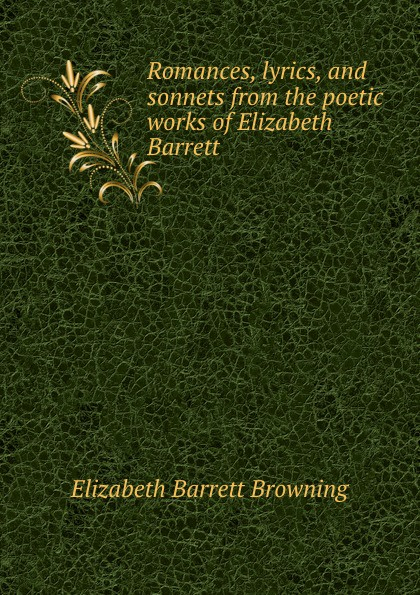 лучшая цена Browning Elizabeth Barrett Romances, lyrics, and sonnets from the poetic works of Elizabeth Barrett .