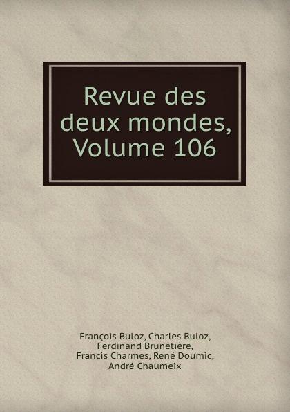 François Buloz Revue des deux mondes, Volume 106 unknown author revue des deux mondes 1889 vol 96 lixe annee troisieme periode classic reprint