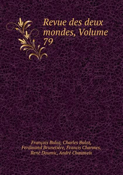François Buloz Revue des deux mondes, Volume 79 unknown author revue des deux mondes 1889 vol 96 lixe annee troisieme periode classic reprint