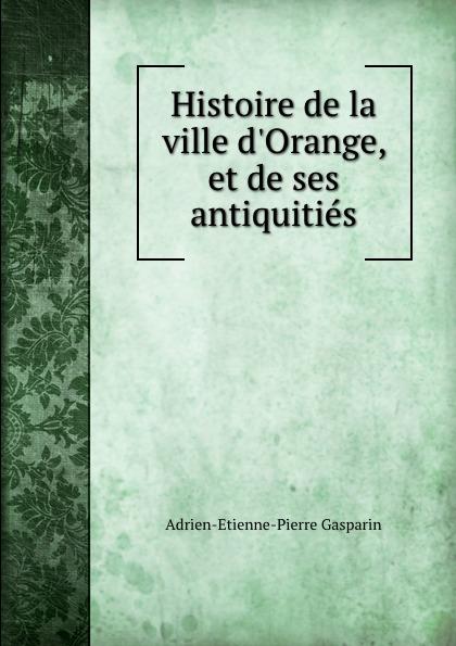 Adrien-Etienne-Pierre Gasparin Histoire de la ville d.Orange, et de ses antiquities