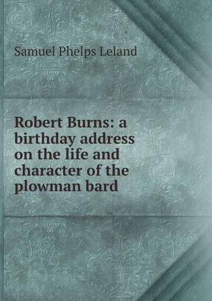 Robert Burns: a birthday address on the life and character of the plowman bard