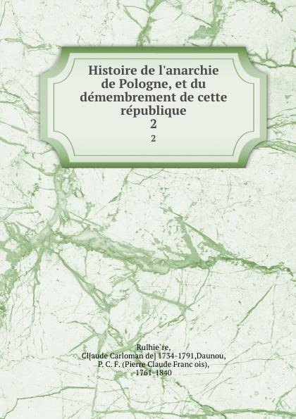 Claude Carloman de Rulhière Histoire de l.anarchie de Pologne, et du demembrement de cette republique. 2
