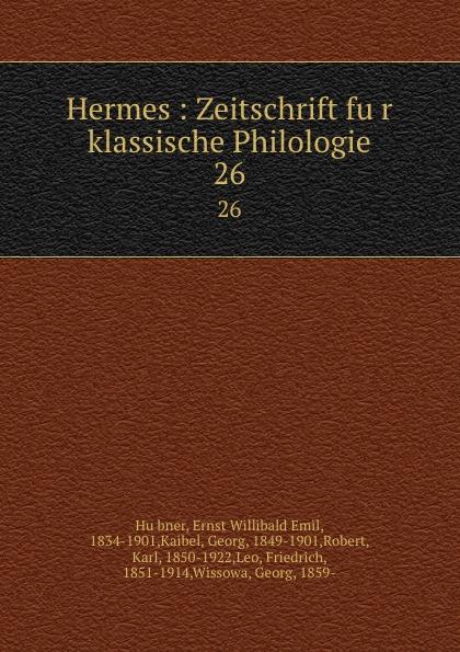 Ernst Willibald Emil Hübner Hermes : Zeitschrift fur klassische Philologie. 26