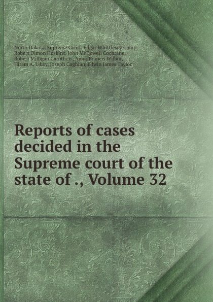 North Dakota. Supreme Court Reports of cases decided in the Supreme court of the state of ., Volume 32